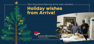 Holiday wishes from Arrive: Meet Lucas Mendonca