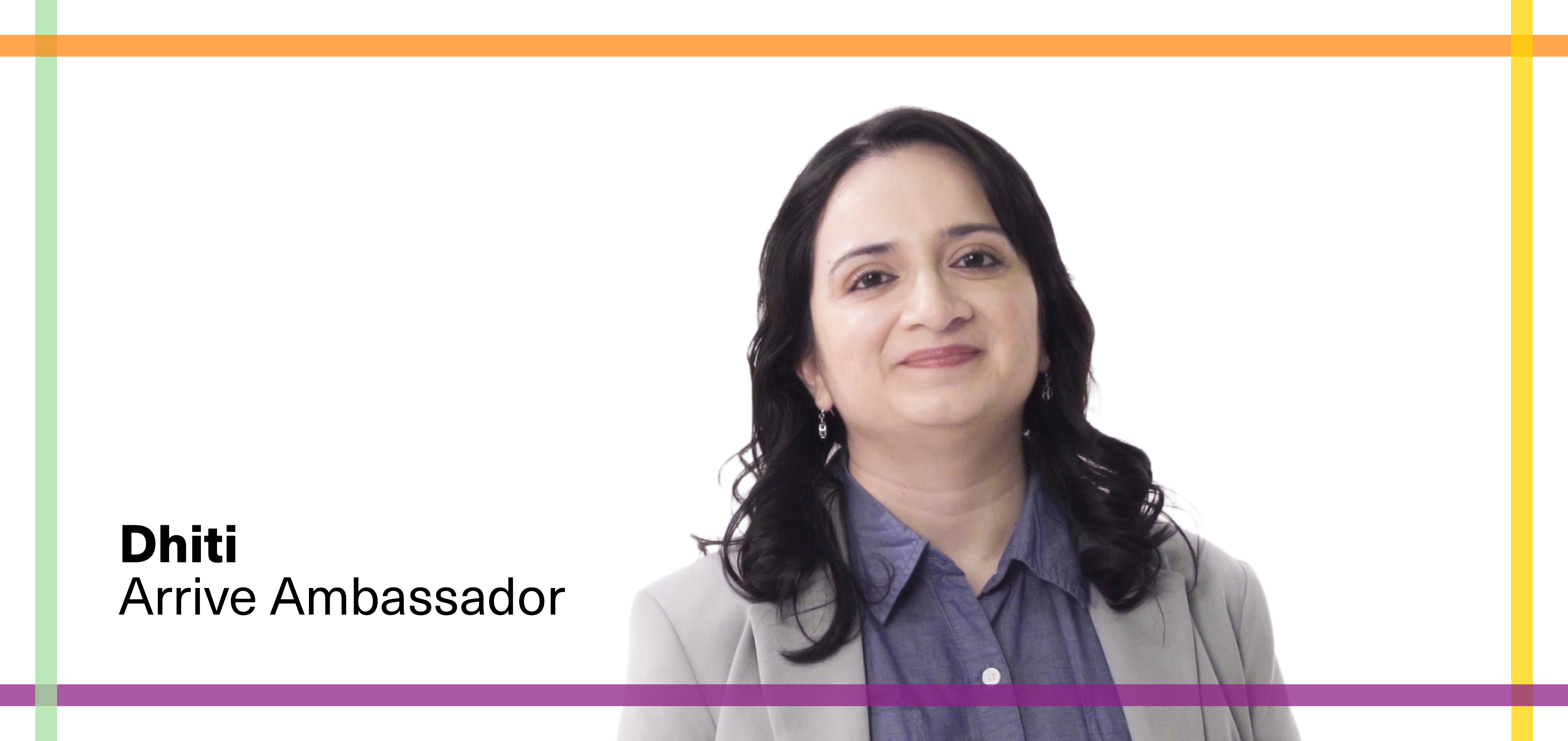 A picture of Dhiti Nanavati, Content Marketing Manager, and Arrive Ambassador